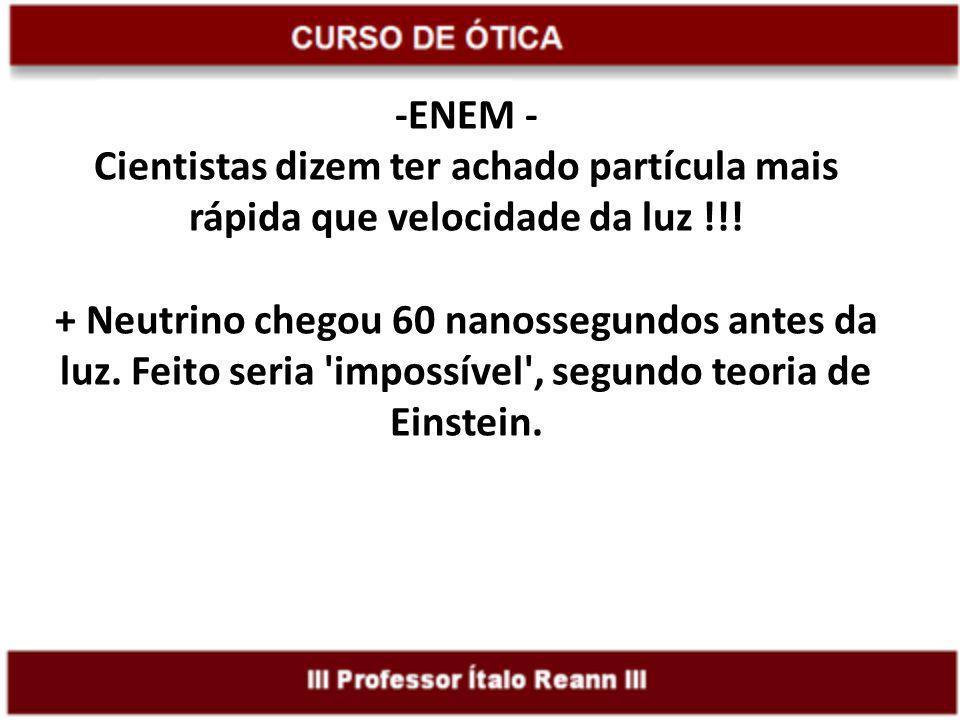 -ENEM - Cientistas dizem ter achado partícula mais rápida que velocidade da luz !!! + Neutrino chegou 60 nanossegundos antes da luz. Feito seria 'impo