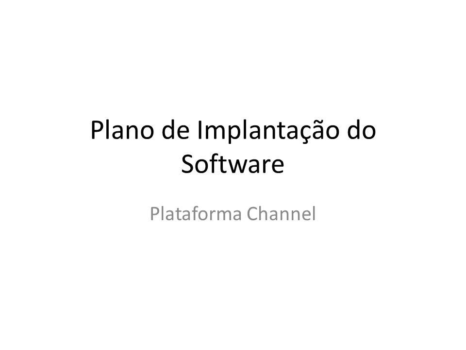 Plano de Implantação do Software Plataforma Channel