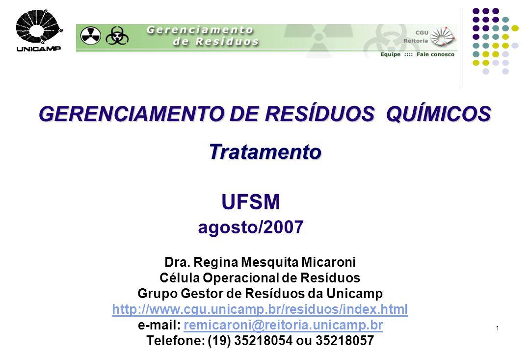 1 UFSM agosto/2007 Dra. Regina Mesquita Micaroni Célula Operacional de Resíduos Grupo Gestor de Resíduos da Unicamp http://www.cgu.unicamp.br/residuos