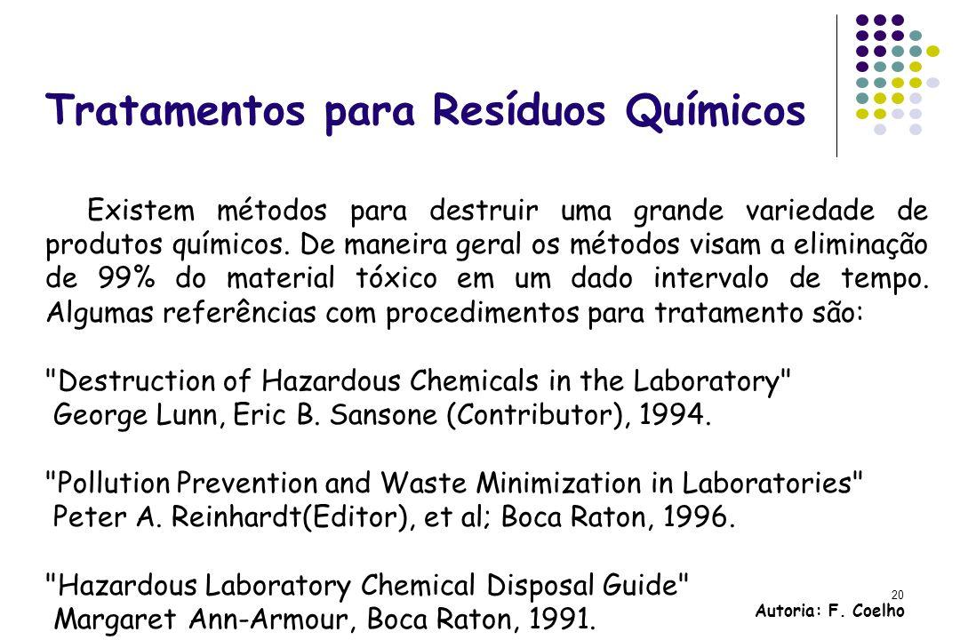 20 Tratamentos para Resíduos Químicos Existem métodos para destruir uma grande variedade de produtos químicos. De maneira geral os métodos visam a eli