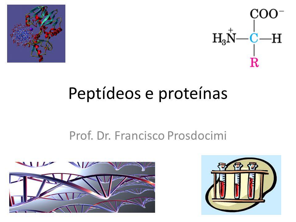 Peptídeos e proteínas Prof. Dr. Francisco Prosdocimi
