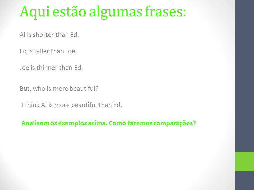 COMPARATIVO DE SUPERIORIDADE Adjetivo curto: acrescenta-se 'er' no adjetivo + than Adjetivo longo: usa more + adjetivo + than Porém, também podemos falar que Al é menos feio que o Ed.