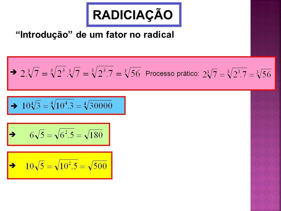 """RADICIAÇÃO """"Introdução"""" de um fator no radical  Processo prático:   """