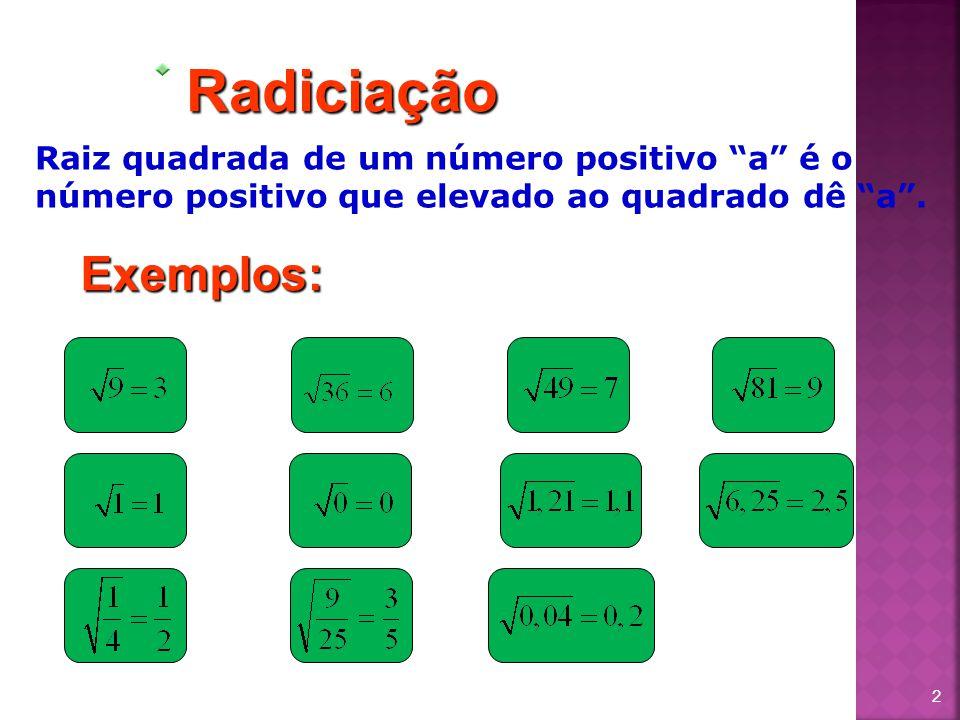 """2Radiciação Raiz quadrada de um número positivo """"a"""" é o número positivo que elevado ao quadrado dê """"a"""". Exemplos:"""