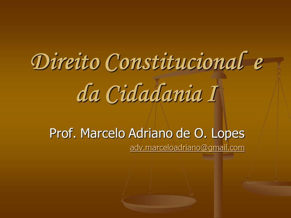 Direito Constitucional e da Cidadania I Prof. Marcelo Adriano de O. Lopes adv.marceloadriano@gmail.com