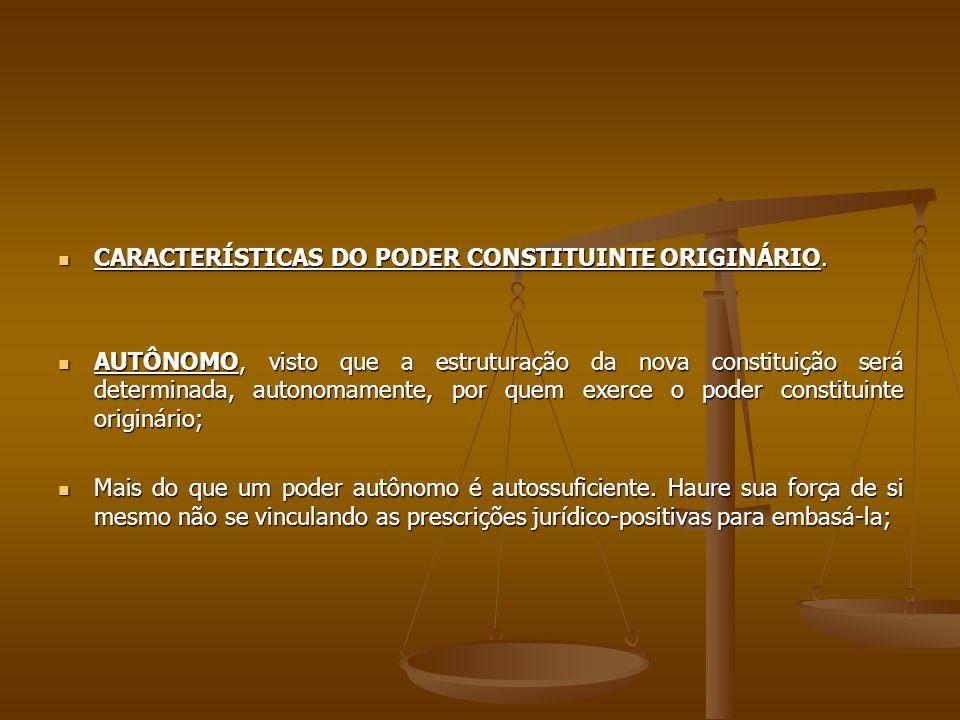 CARACTERÍSTICAS DO PODER CONSTITUINTE ORIGINÁRIO. CARACTERÍSTICAS DO PODER CONSTITUINTE ORIGINÁRIO. AUTÔNOMO, visto que a estruturação da nova constit