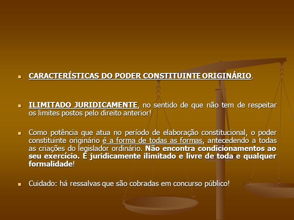 CARACTERÍSTICAS DO PODER CONSTITUINTE ORIGINÁRIO. CARACTERÍSTICAS DO PODER CONSTITUINTE ORIGINÁRIO. ILIMITADO JURIDICAMENTE, no sentido de que não tem