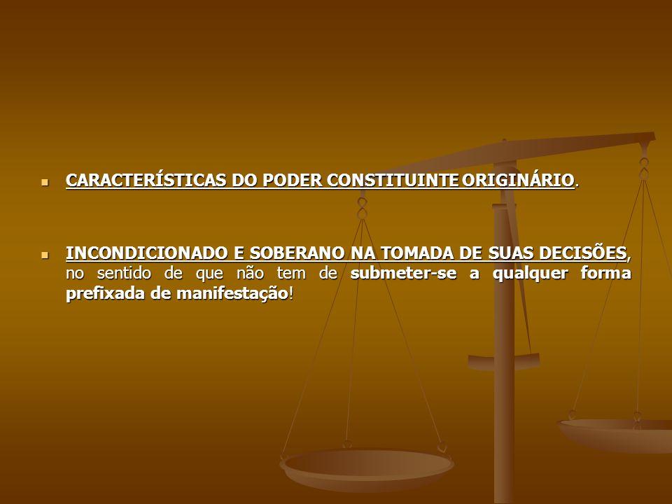 CARACTERÍSTICAS DO PODER CONSTITUINTE ORIGINÁRIO. CARACTERÍSTICAS DO PODER CONSTITUINTE ORIGINÁRIO. INCONDICIONADO E SOBERANO NA TOMADA DE SUAS DECISÕ