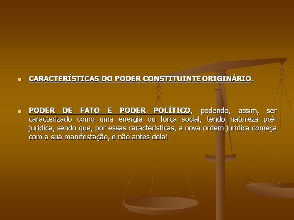 CARACTERÍSTICAS DO PODER CONSTITUINTE ORIGINÁRIO.CARACTERÍSTICAS DO PODER CONSTITUINTE ORIGINÁRIO.