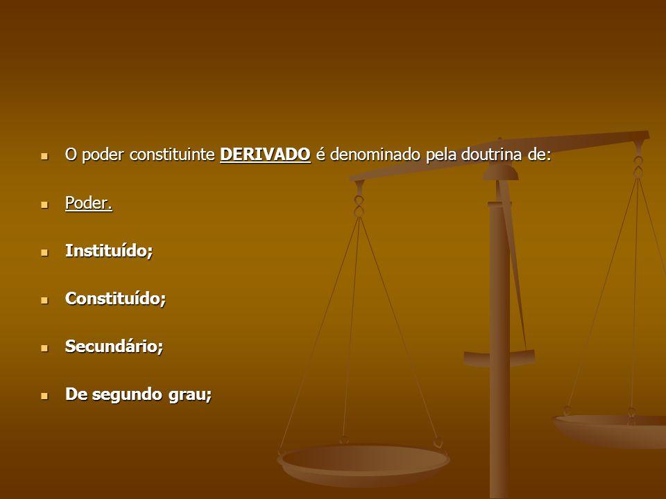 O poder constituinte DERIVADO é denominado pela doutrina de: O poder constituinte DERIVADO é denominado pela doutrina de: Poder. Poder. Instituído; In
