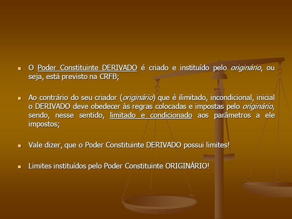 O Poder Constituinte DERIVADO é criado e instituído pelo originário, ou seja, está previsto na CRFB; O Poder Constituinte DERIVADO é criado e instituí