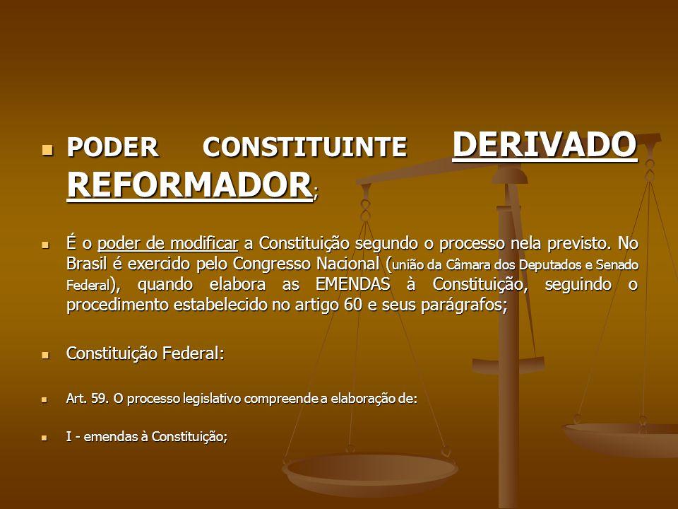 PODER CONSTITUINTE DERIVADO REFORMADOR ; PODER CONSTITUINTE DERIVADO REFORMADOR ; É o poder de modificar a Constituição segundo o processo nela previs