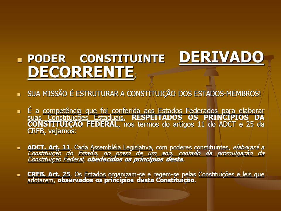 PODER CONSTITUINTE DERIVADO DECORRENTE ; PODER CONSTITUINTE DERIVADO DECORRENTE ; SUA MISSÃO É ESTRUTURAR A CONSTITUIÇÃO DOS ESTADOS-MEMBROS.