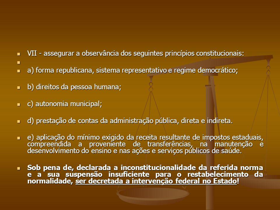 VII - assegurar a observância dos seguintes princípios constitucionais: VII - assegurar a observância dos seguintes princípios constitucionais: a) for