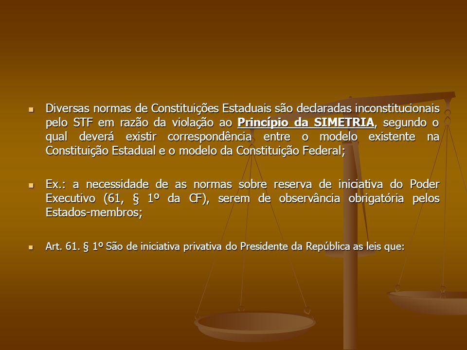 Diversas normas de Constituições Estaduais são declaradas inconstitucionais pelo STF em razão da violação ao Princípio da SIMETRIA, segundo o qual dev