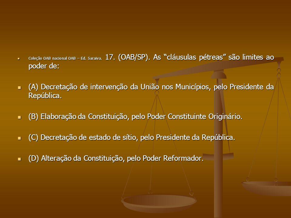"""Coleção OAB nacional OAB – Ed. Saraiva. 17. (OAB/SP). As """"cláusulas pétreas"""" são limites ao poder de: Coleção OAB nacional OAB – Ed. Saraiva. 17. (OAB"""