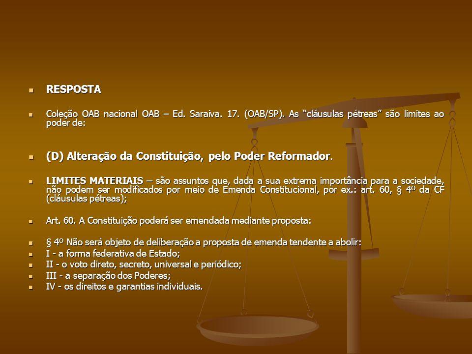 """RESPOSTA RESPOSTA Coleção OAB nacional OAB – Ed. Saraiva. 17. (OAB/SP). As """"cláusulas pétreas"""" são limites ao poder de: Coleção OAB nacional OAB – Ed."""