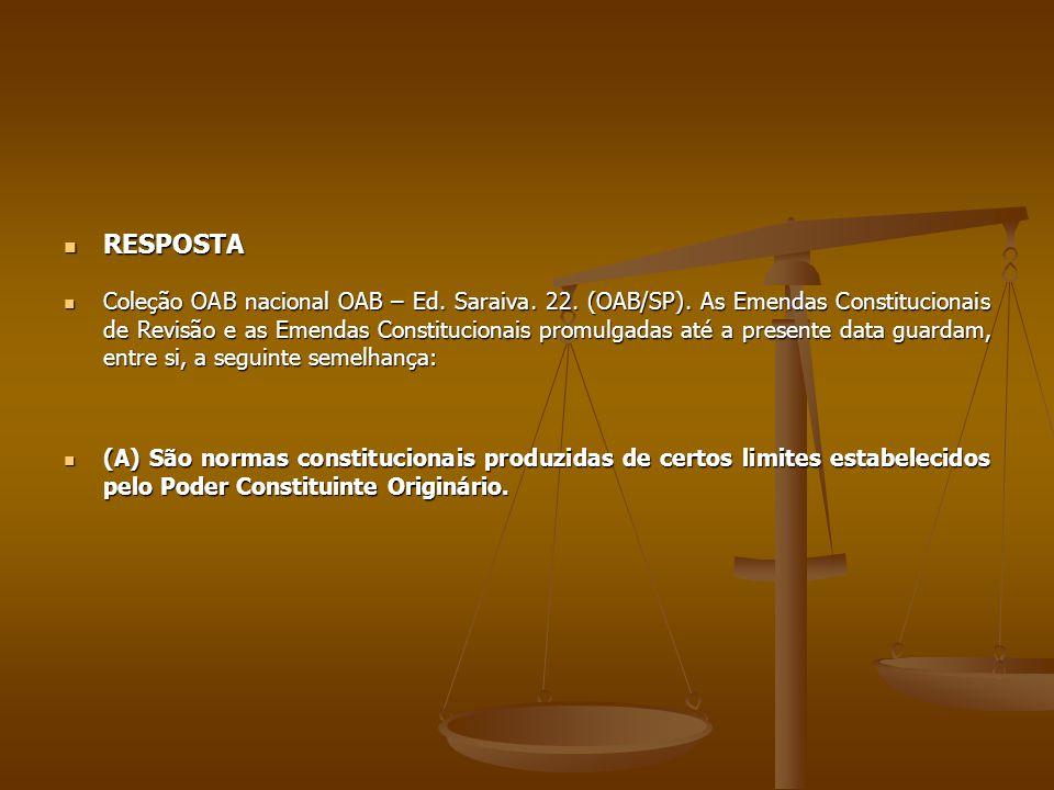 RESPOSTA RESPOSTA Coleção OAB nacional OAB – Ed. Saraiva. 22. (OAB/SP). As Emendas Constitucionais de Revisão e as Emendas Constitucionais promulgadas