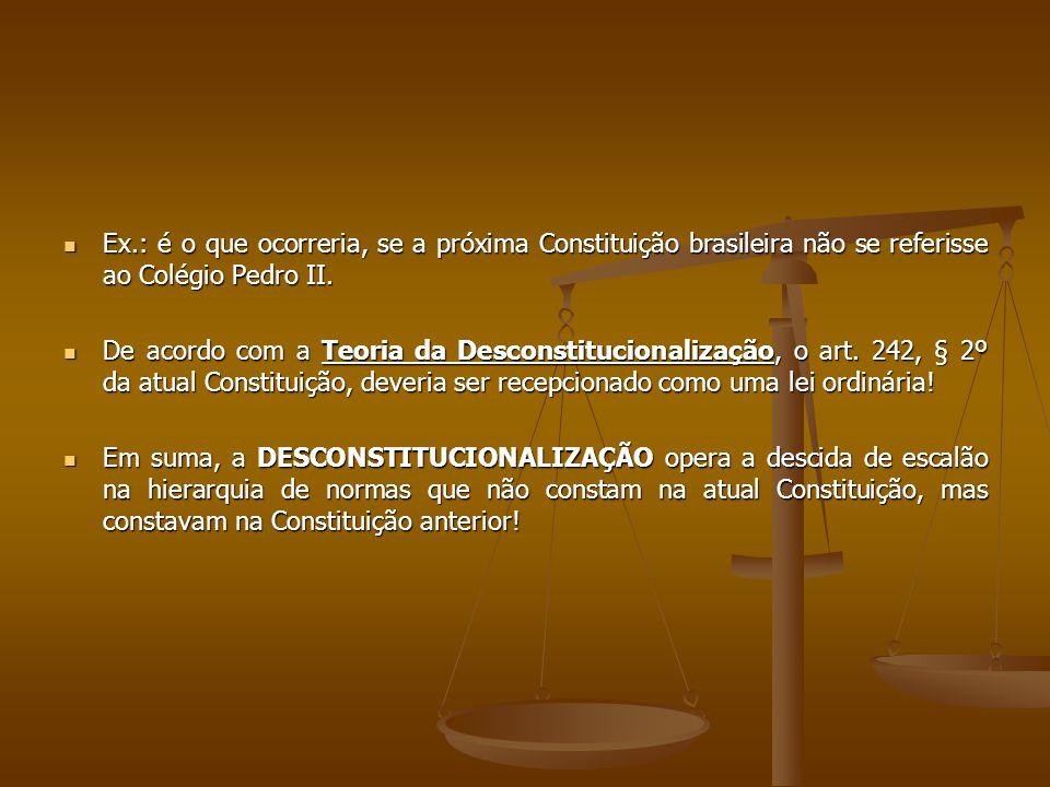 Ex.: é o que ocorreria, se a próxima Constituição brasileira não se referisse ao Colégio Pedro II. Ex.: é o que ocorreria, se a próxima Constituição b