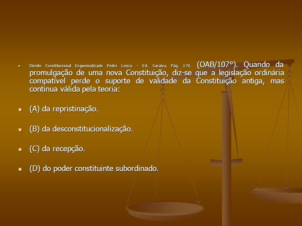 Direito Constitucional Esquematizado Pedro Lenza – Ed. Saraiva. Pág. 174. (OAB/107°). Quando da promulgação de uma nova Constituição, diz-se que a leg