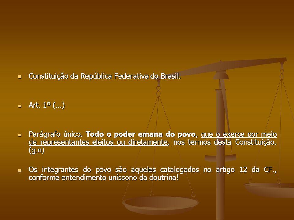 Constituição da República Federativa do Brasil. Constituição da República Federativa do Brasil. Art. 1º (...) Art. 1º (...) Parágrafo único. Todo o po