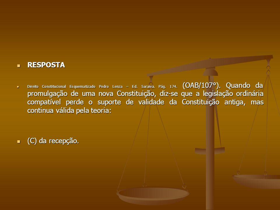 RESPOSTA RESPOSTA Direito Constitucional Esquematizado Pedro Lenza – Ed. Saraiva. Pág. 174. (OAB/107°). Quando da promulgação de uma nova Constituição