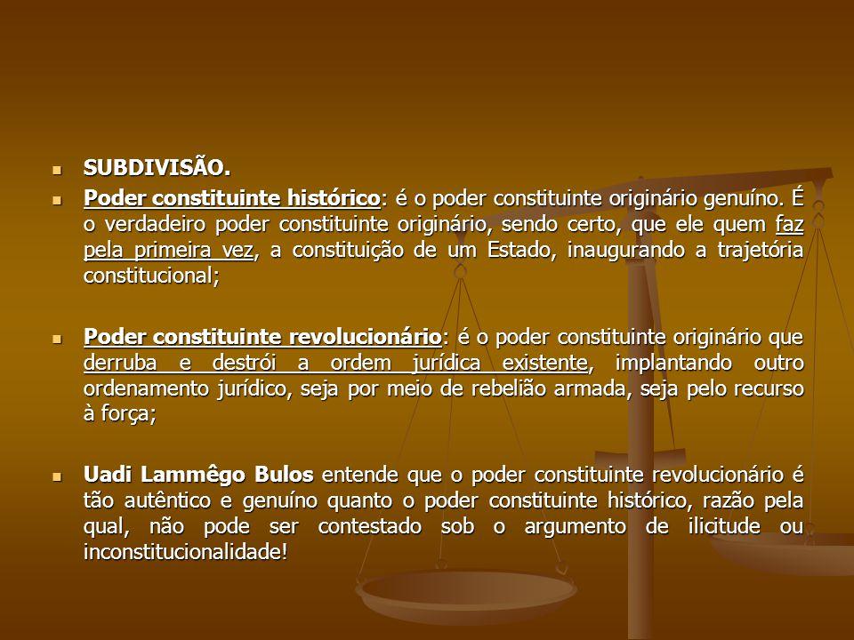SUBDIVISÃO.SUBDIVISÃO. Poder constituinte histórico: é o poder constituinte originário genuíno.