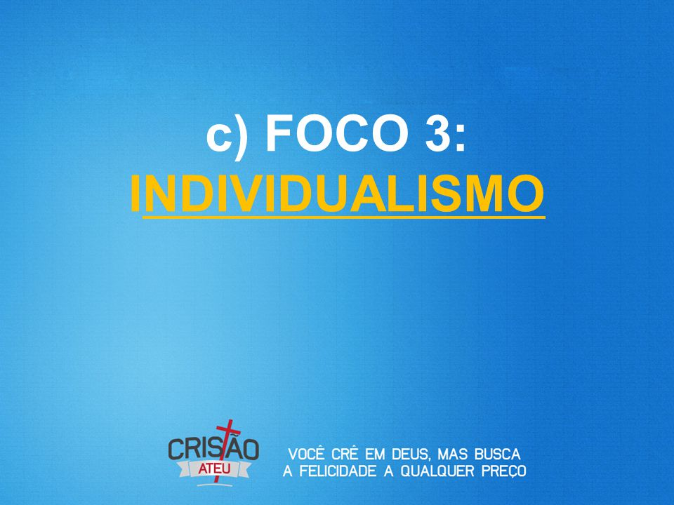 c) FOCO 3: INDIVIDUALISMO