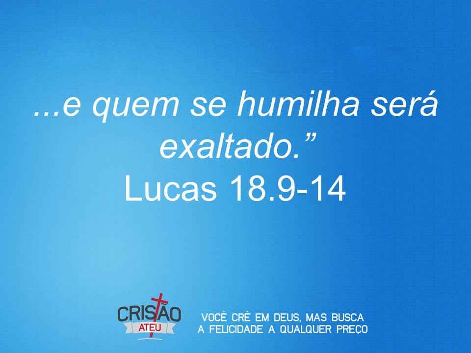 """...e quem se humilha será exaltado."""" Lucas 18.9-14"""