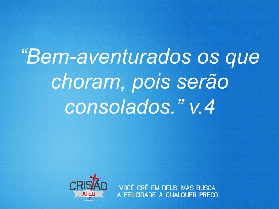 """""""Bem-aventurados os que choram, pois serão consolados."""" v.4"""