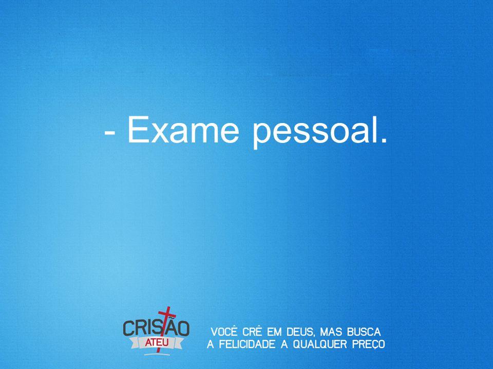 - Exame pessoal.