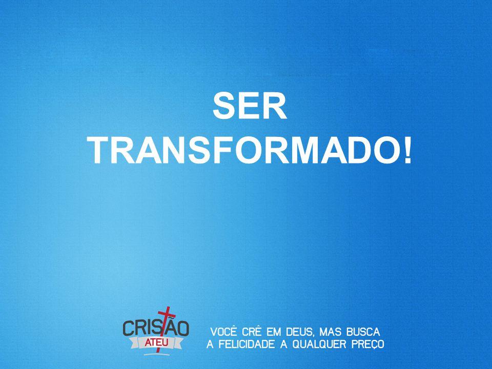 SER TRANSFORMADO!