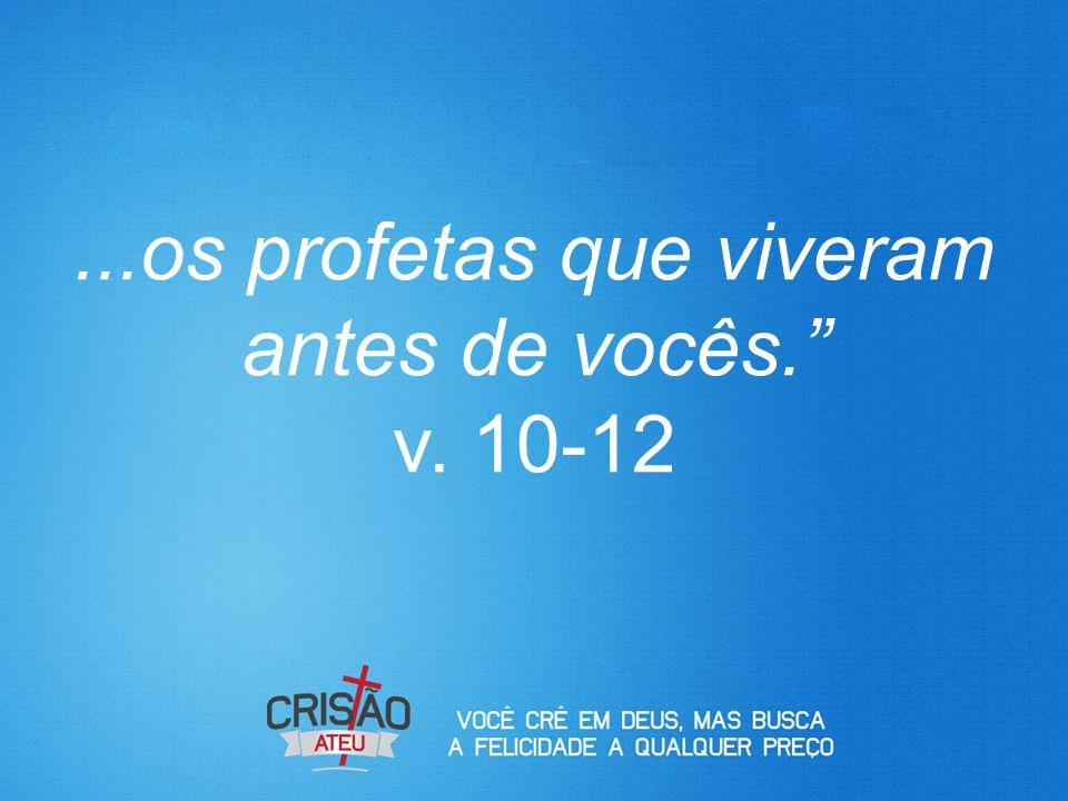 """...os profetas que viveram antes de vocês."""" v. 10-12"""