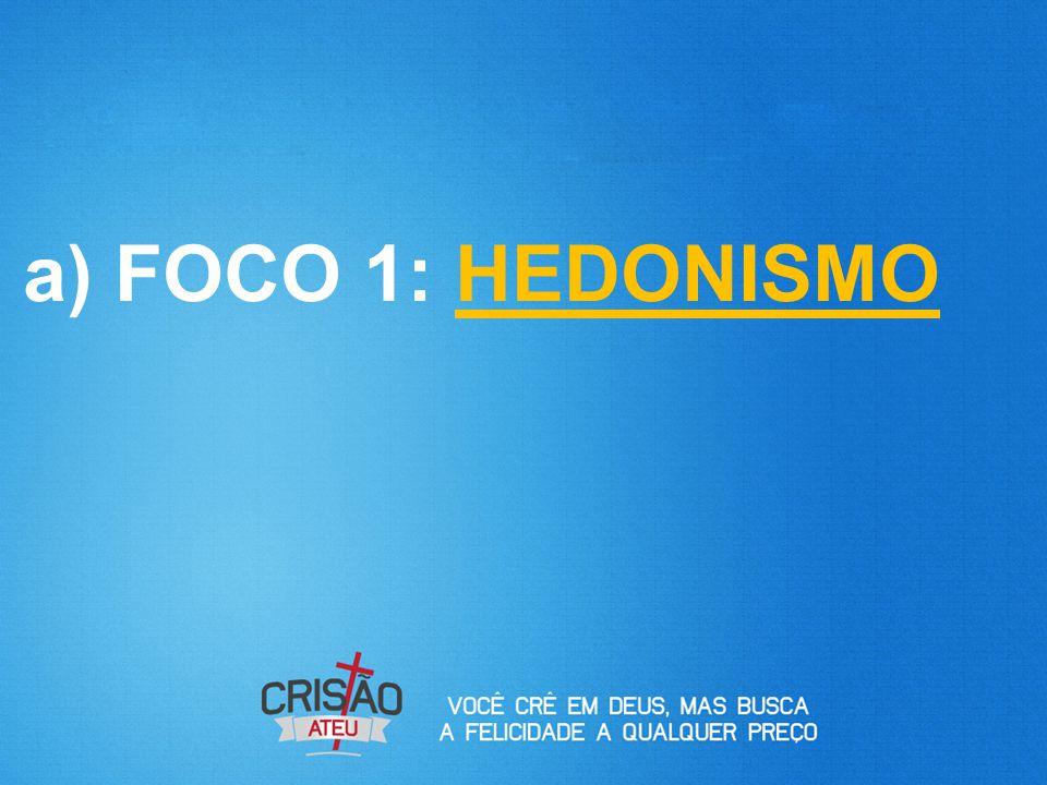 a) FOCO 1: HEDONISMO