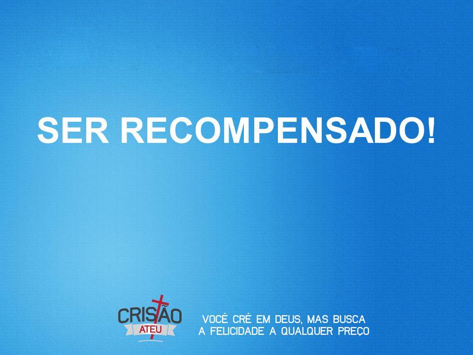 SER RECOMPENSADO!