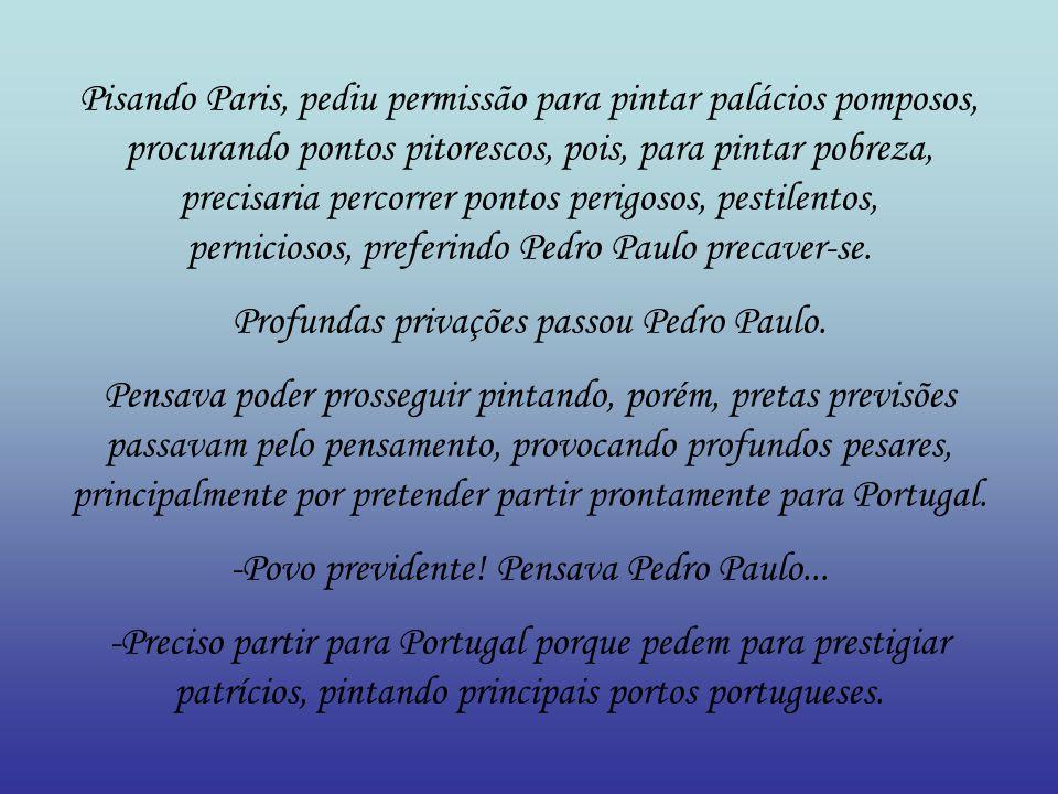 Pálido, porém personalizado, preferiu partir para Portugal para pedir permissão para papai para permanecer praticando pinturas, preferindo, portanto, Paris.