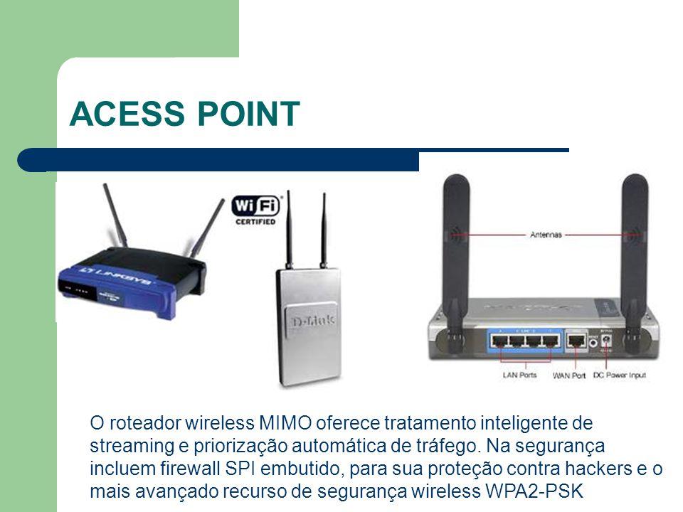 ACESS POINT O roteador wireless MIMO oferece tratamento inteligente de streaming e priorização automática de tráfego. Na segurança incluem firewall SP