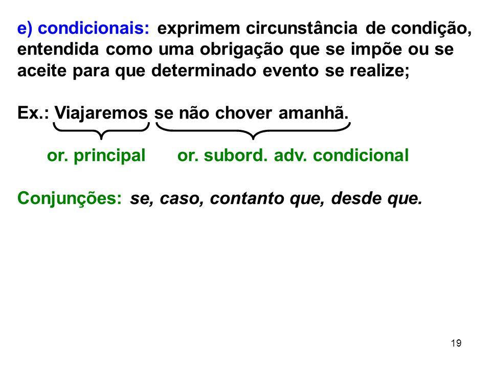 19 e) condicionais: exprimem circunstância de condição, entendida como uma obrigação que se impõe ou se aceite para que determinado evento se realize;