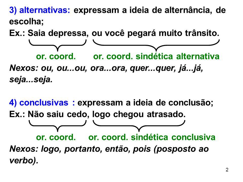 23 i) temporais: exprimem circunstância de tempo; Ex.: Choveu quando eram dez horas.