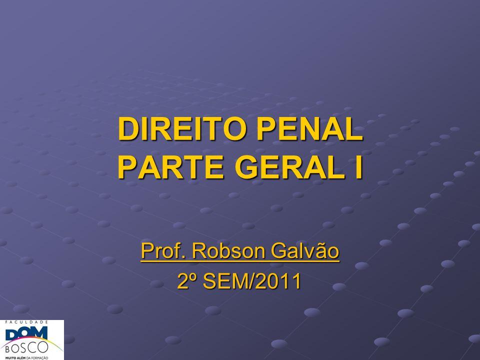 DIREITO PENAL PARTE GERAL I Prof. Robson Galvão 2º SEM/2011
