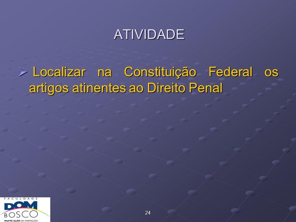 24 ATIVIDADE  Localizar na Constituição Federal os artigos atinentes ao Direito Penal