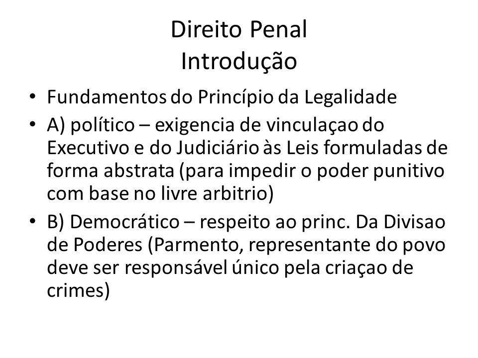 Direito Penal Introdução Fundamentos do Princípio da Legalidade A) político – exigencia de vinculaçao do Executivo e do Judiciário às Leis formuladas