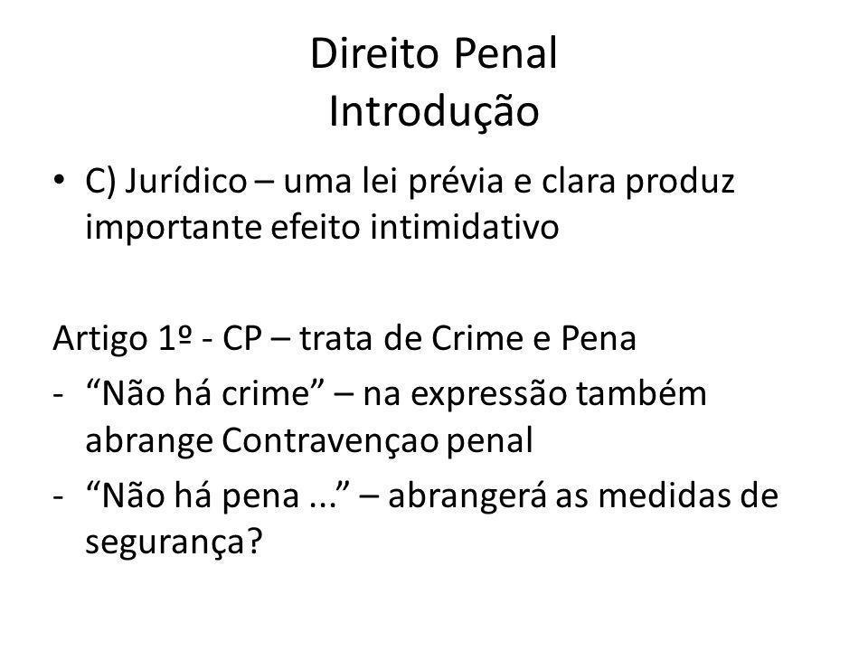 """Direito Penal Introdução C) Jurídico – uma lei prévia e clara produz importante efeito intimidativo Artigo 1º - CP – trata de Crime e Pena -""""Não há cr"""