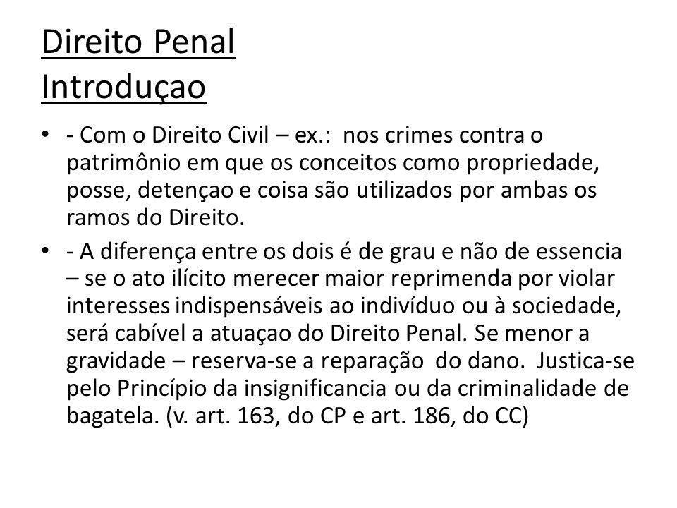 Direito Penal Introduçao - Com o Direito Civil – ex.: nos crimes contra o patrimônio em que os conceitos como propriedade, posse, detençao e coisa são