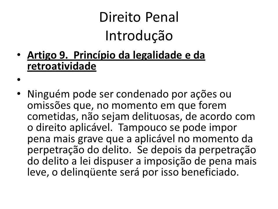 Direito Penal Introdução Artigo 9. Princípio da legalidade e da retroatividade Ninguém pode ser condenado por ações ou omissões que, no momento em que