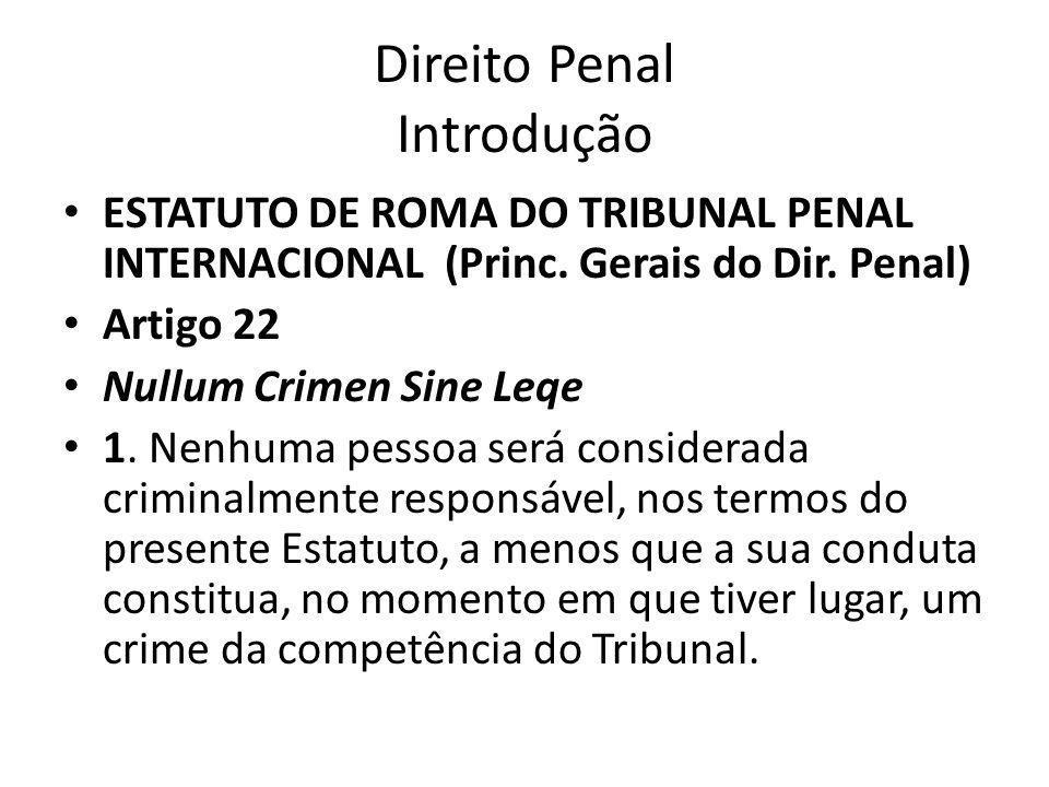 Direito Penal Introdução ESTATUTO DE ROMA DO TRIBUNAL PENAL INTERNACIONAL (Princ. Gerais do Dir. Penal) Artigo 22 Nullum Crimen Sine Leqe 1. Nenhuma p