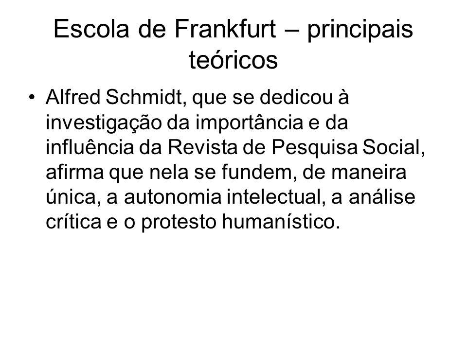 Escola de Frankfurt – principais teóricos Alfred Schmidt, que se dedicou à investigação da importância e da influência da Revista de Pesquisa Social,