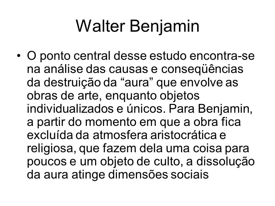 """Walter Benjamin O ponto central desse estudo encontra-se na análise das causas e conseqüências da destruição da """"aura"""" que envolve as obras de arte, e"""