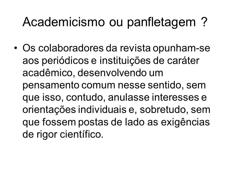 Academicismo ou panfletagem ? Os colaboradores da revista opunham-se aos periódicos e instituições de caráter acadêmico, desenvolvendo um pensamento c