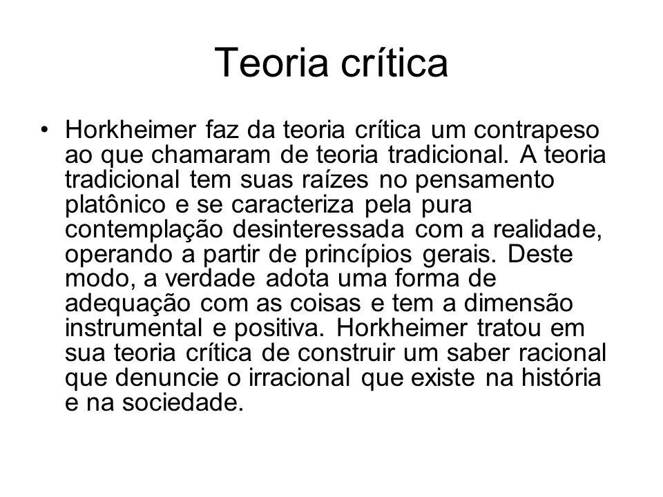 Teoria crítica Horkheimer faz da teoria crítica um contrapeso ao que chamaram de teoria tradicional. A teoria tradicional tem suas raízes no pensament